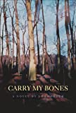 Carry My Bones, J. Wes Yoder, 1596921757