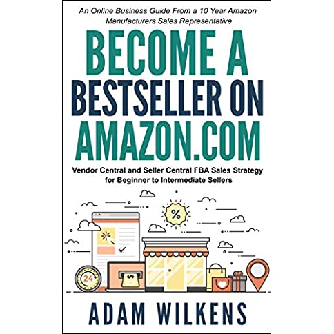 Become a Bestseller on Amazon.com; Vendor Central & Seller Central FBA Sales Strategy: An Online Business Guide From A 10 Year Amazon Manufacturers Sales Representative Kindle Edition - 51TYBLulf3L - Become a Bestseller on Amazon.com; Vendor Central & Seller Central FBA Sales Strategy: An Online Business Guide From A 10 Year Amazon Manufacturers Sales Representative Kindle Edition
