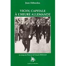 Vichy, capitale à l'heure allemande : au temps de Pétain et de François Mitterrand