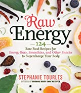 Raw Energy: 124 Raw Food Recipes for Energy Bars, Smoothies, and Other Snacks to Supercharge Your Body (English Edition)