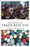The Ethics of Trade and Aid : Development, Charity or Waste?, Wraight, Christopher D., 144110951X