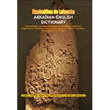 Akkadian-English Dictionary. Comparative Lexicon of Akkadian, Sumerian, Assyrian, Babylonian, Chaldean, Phoenician, Ugaritic, Hittite, Aramaic, Syriac, ... (DEFINITIONS IN 12 ANCIENT LANGUAGES)