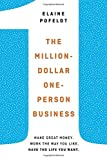The Million-Dollar One-Person Business: Make Great Money. Work the Way You Like. Have the Life You Want.