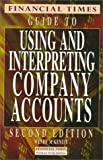 """""""Financial Times"""" Guide to Using and Interpreting Company Accounts"""