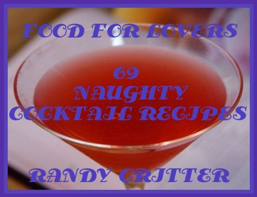 FOOD FOR LOVERS - 69 NAUGHTY COCKTAIL RECIPES (SEXY CHEF PUBLICATIONS Book 2)