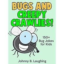 Funny Bug and Creepy Crawlies Jokes for Kids: 150+ Bug and Insect Jokes for Kids (Funny Jokes for Kids)