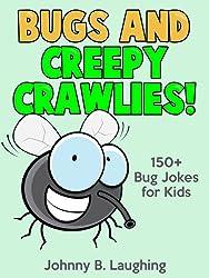 Funny Bug and Creepy Crawlies Jokes for Kids: 150+ Bug and Insect Jokes for Kids (Funny and Hilarious Joke Books for Children) (English Edition)