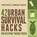Prepper's Canning Guide: 42 Urban Survival Hacks for Keeping Things Fresh Audiobook by Graham Higgins Narrated by Angel Clark