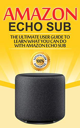 Amazon Echo: Sub : The Ultimate User Guide to Learn What You Can Do with Amazon Echo Sub (Alexa Second Generation Book 1) (What's The Best Subwoofer)
