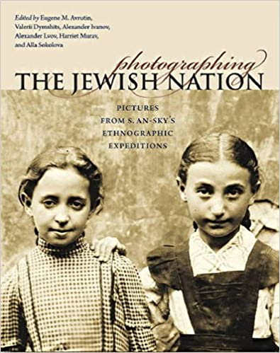 Photographing the Jewish Nation: Pictures from S. An-sky's Ethnographic Expeditions (The Tauber Institute Series for the Study of European Jewry) (2014-08-05)