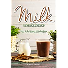 Milk Cookbook: Easy Delicious Milk Recipes that Can be Made from Your Kitchen