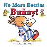 No More Bottles for Bunny!, Bernette Ford, 1906250227
