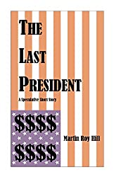 The Last President: A Speculative Short Story