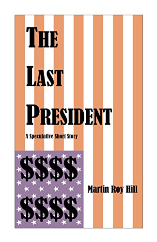 Book: The Last President - A Speculative Short Story by Martin Roy Hill