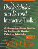 The Black-Scholes and Beyond Interactive Toolkit : A Step-By-Step Guide to In-Depth Option Pricing Models, Chriss, Neil A., 078631026X