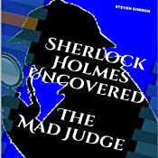 The Mad Judge: Sherlock Holmes Uncovered, Book 3 | Steven Ehrman