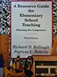 A Resource Guide for Elementary School Teaching : Planning for Competence, Kellough, Richard D. and Roberts, Patricia L., 0023625813