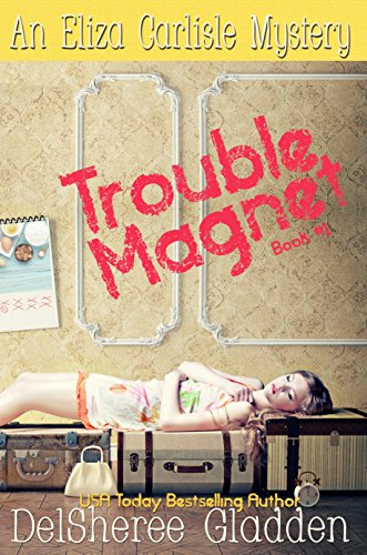 Trouble Magnet (Eliza Carlisle Mystery Book 1) by [Gladden, DelSheree]