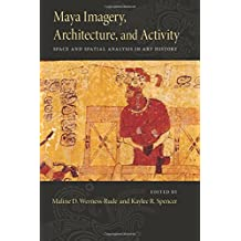 Maya Imagery, Architecture, and Activity: Space and Spatial Analysis in Art History
