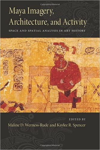 Book Maya Imagery, Architecture, and Activity: Space and Spatial Analysis in Art History