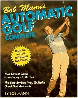 a6a7acf56c15 Bob Mann s Automatic Golf Complete  Bob Mann  9780671740498  Amazon ...