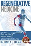 Regenerative Medicine: Proven Ways to Eliminate Pain, Restore Mobility, and Repair Athletic Injuries