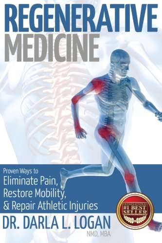 Regenerative Medicine  Proven Ways To Eliminate Pain  Restore Mobility  And Repair Athletic Injuries