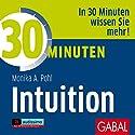 30 Minuten Intuition Hörbuch von Monika A. Pohl Gesprochen von: Sonngard Dressler, Gilles Karolyi, Gordon Piedesack