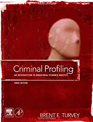 Criminal Profiling, Third Edition: An Introduction to Behavioral Evidence Analysis