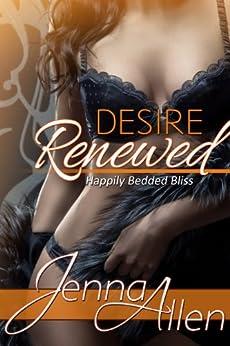 Desire Renewed (Happily Bedded Bliss Book 1) by [Allen, Jenna]