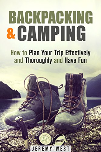 Backpacking & Camping: How to Plan Your Trip Effectively and Thoroughly and Have Fun (Off the Grid Survival) by [West, Jeremy]