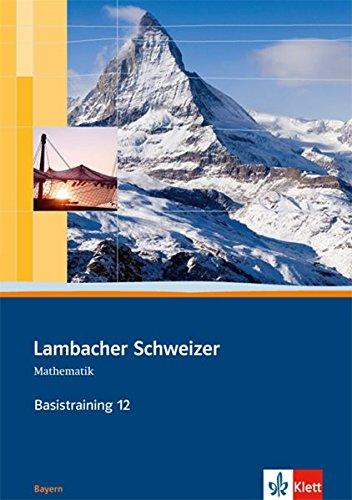 Lambacher Schweizer Mathematik Basistraining 12. Ausgabe Bayern: Arbeitsheft plus Lösungen Klasse 12 (Lambacher Schweizer. Ausgabe für Bayern ab 2009)