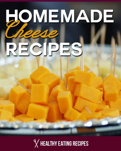 Homemade Cheese Recipes: The Ultimate Cookbook (Ricotta Cottage Cheese)