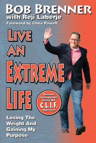 Live an Extreme Life: Losing The Weight And Gaining My Purpose
