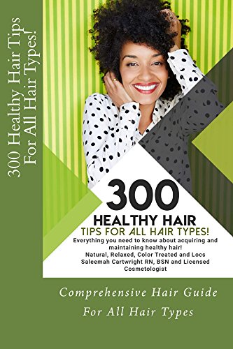 300 Healthy Hair Tips for All Hair Types!: Everything you need to know about acquiring and maintaining healthy hair! Natural, Relaxed, Color Treated and Locs (Natural Hair Care Products For Color Treated Hair)