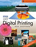 Epson Complete Guide to Digital Printing (Lark Photography Book)