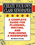 Create Your Own Class Newspaper!, Grades 5-8, Diane Crosby, 0865302898