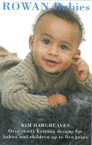 Rowan Babies: Over 35 Knitting Designs for Babies and Children Up to Five Years