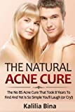 img - for Natural Acne Cure: The No BS Natural Cure for Acne That Took Decades to Find and Yet So Simple You ll Laugh (Or Cry!) book / textbook / text book