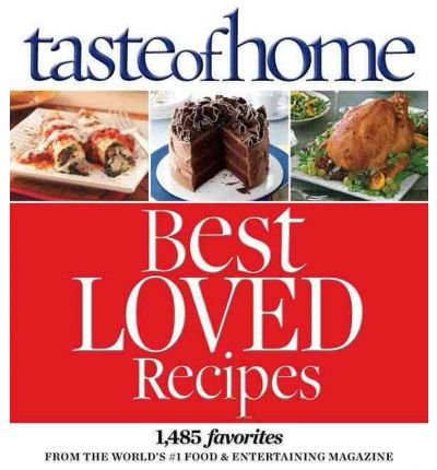 Download Taste of Home Best Loved Recipes: 1485 Favorites from the World's #1 Food & Entertaining Magazine (Hardback) - Common pdf epub