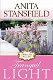Tranquil Light : A Novel, Stansfield, Anita, 160861073X