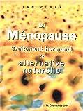 La ménopause : Traitement hormonal et alternative naturelle