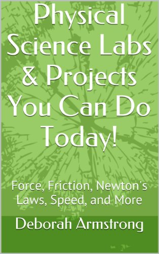 (Physical Science Labs & Projects You Can Do Today!: Force, Friction, Newton's Laws, Speed, and More)