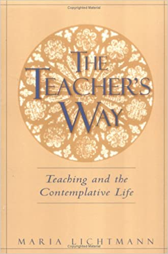 Book Teacher's Way, The: Teaching and the Contemplative Life