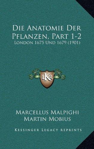 Die Anatomie Der Pflanzen, Part 1-2: London 1675 Und 1679 (1901) (German Edition) PDF