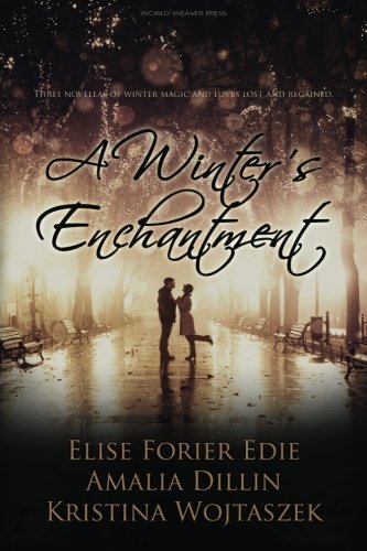 A Winter's Enchantment: Three novellas of winter magic and loves lost and regained by Elise Forier Edie (2013-12-20)