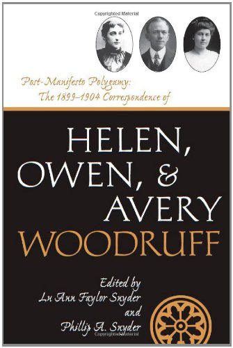 Read Online Post-Manifesto Polygamy: The 1899 to 1904 Correspondence of Helen, Owen and Avery Woodruff (Life Writings Frontier Women) pdf epub
