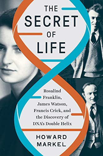 Book Cover: The Secret of Life: Rosalind Franklin, James Watson, Francis Crick, and the Discovery of DNA's Double Helix