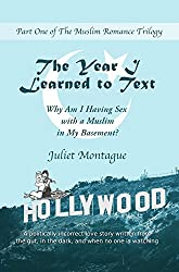 The Year I Learned to Text: Why Am I Having Sex with a Muslim in My Basement? (The Muslim Romance Trilogy Book 1)