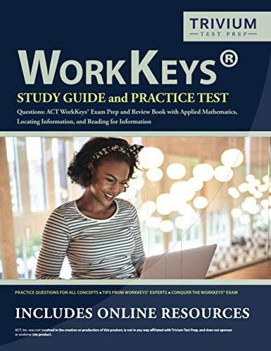 WorkKeys Study Guide and Practice Test Questions: ACT WorkKeys Exam Prep and Review Book with Applied Mathematics, Locating Information, and Reading for Information
